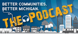 Better Communities. Better Michigan. The Podcast!